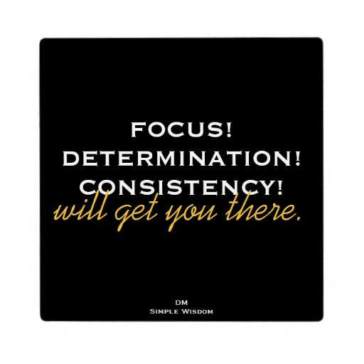 Motivational Quotes Consistency And Persistency: Focus And Determination Quotes. QuotesGram