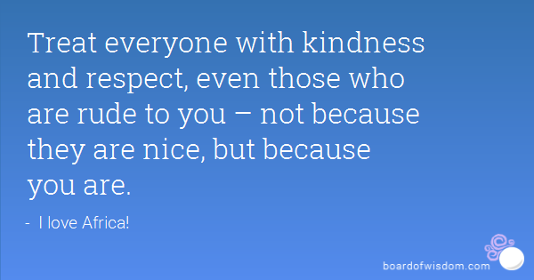Treat Everyone With Kindness Quotes Quotesgram