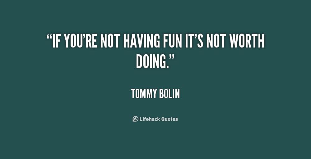 Quotes About Having Fun. QuotesGram