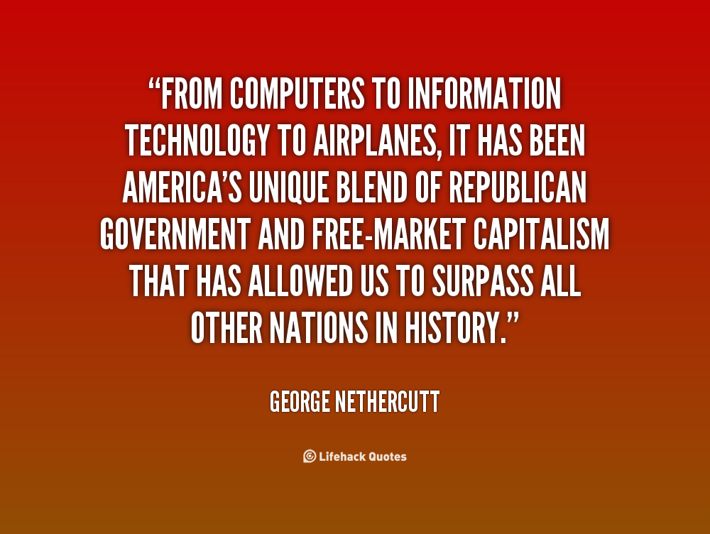 information technology quotes sayings quote george computers capitalism market government nethercutt unique airplanes republican sharing blend been quotesgram employees