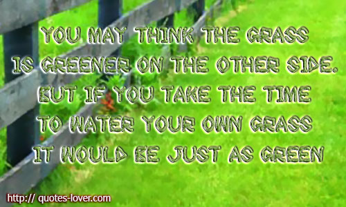 Grass Is Always Greener Quotes: Quotes Grass Aint Always Greener Other Side. QuotesGram