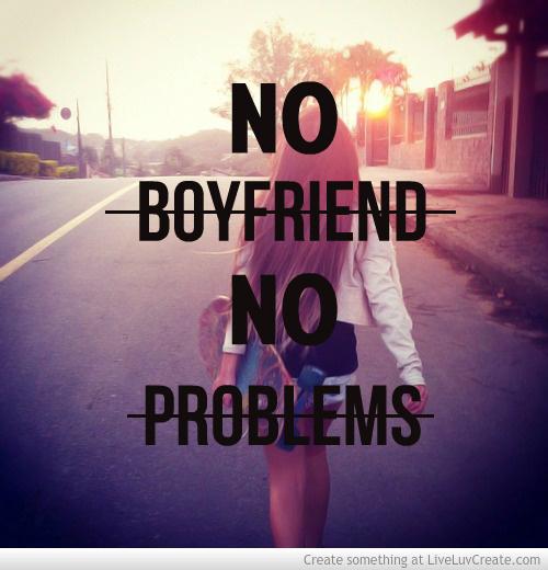 Love Finds You Quote: No Boyfriend No Problem Quotes. QuotesGram