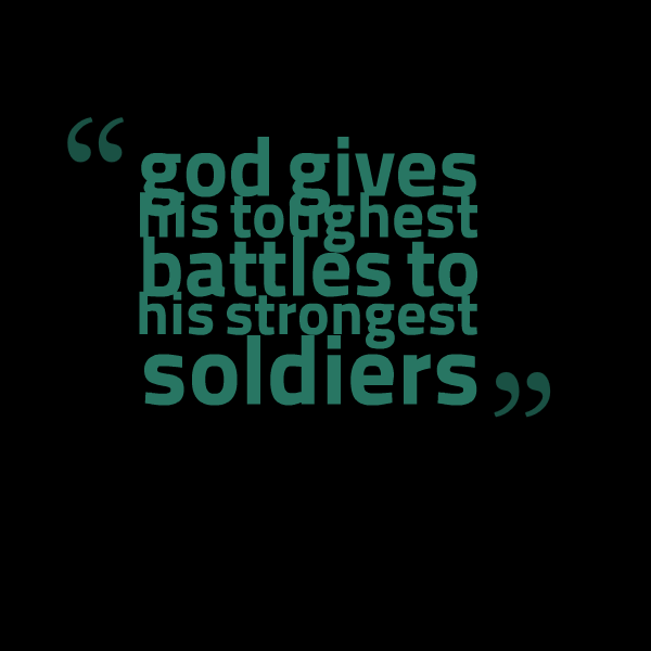 God gives his hardest battles quote