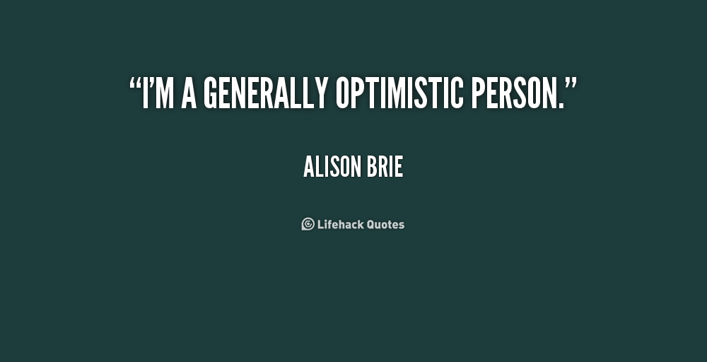 essay on being an optimistic person Do you see the proverbial glass half empty or glass half full if you chose the latter, you're not alone -- most people around the world are optimistic a.