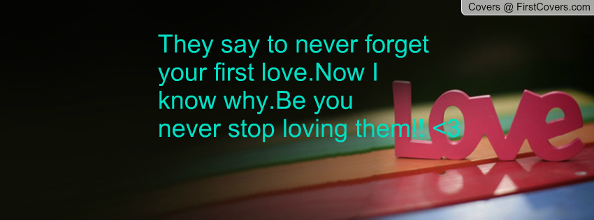 Never For Get Your First Love Quotes. QuotesGram