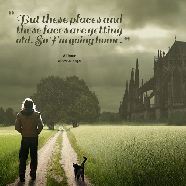 Going Home Quotes And Sayings. QuotesGram