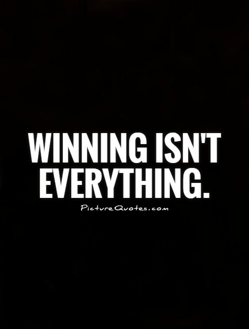 Winning isn't everything; it's the only thing
