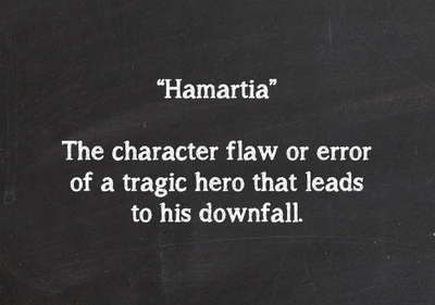 the tragic hero and hamartia Tragic flaw (hamartia): the tragic hero must fall due to some flaw in his own personality the most common tragic flaw is hubris (excessive pride.
