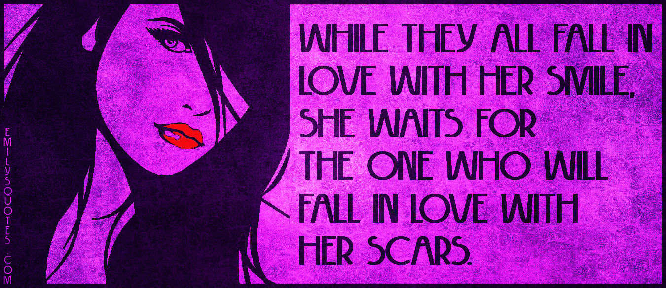 Feelings Heal Love Pain Quote Scars: Unknown Love Quotes For Her. QuotesGram