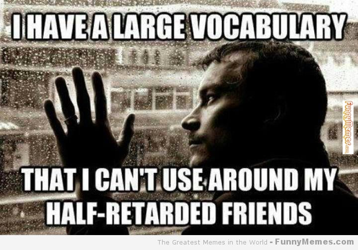 Funny Memes For Guy Friends : Retarded friend quotes quotesgram
