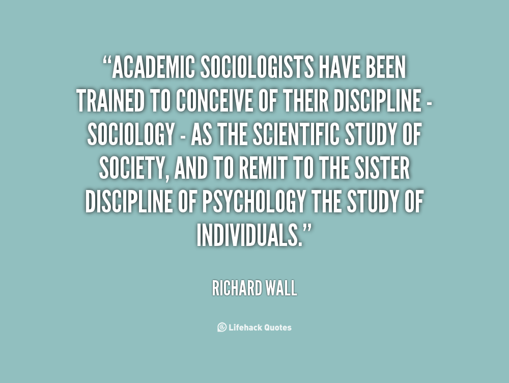 a day in the life sociology Criminology falls under the umbrella of sociology, which is the study of social  behavior based on how people live in various groups or subcultures criminology .