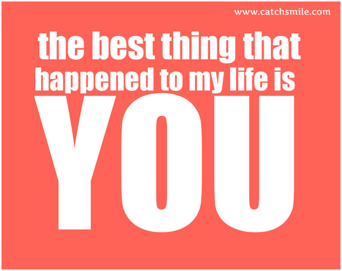 You Are The Best Thing In My Life Quotes. QuotesGram