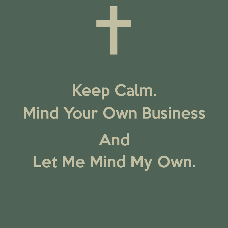 People Should Mind Their Own Business Quotes: Minding My Own Business Funny Quotes. QuotesGram