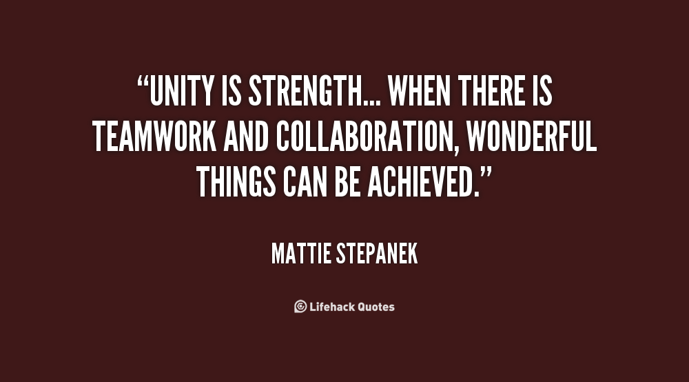 unity is strength Unity is strength unity is strength is a famous proverb it is true unity means living and working together in harmony or in agreement unity is essential in any society: in a.