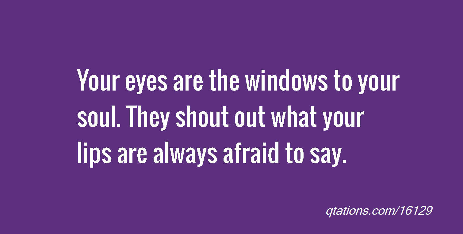 Window to the soul quotes quotesgram for Window quoter