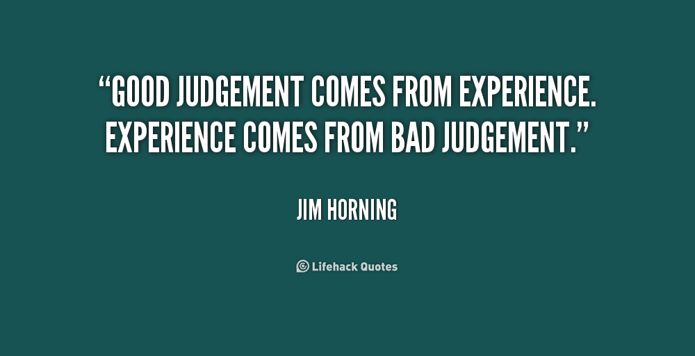 good judgement Good judgment is needed not only in understanding people but also in facing decisions that often lead us to or away from our heavenly father.