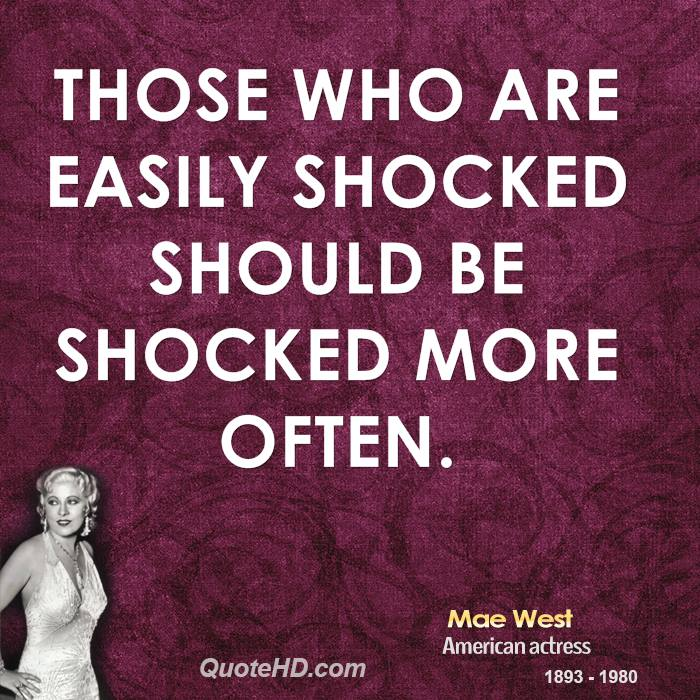Wall Quote MAE WEST Those Who Are Easily Shocked Should Be Shocked more ofte