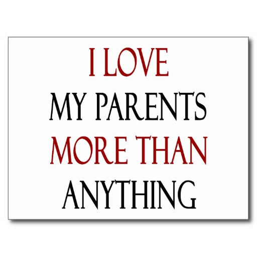 I Love You More Than Anything Quotes: I Love My Parents Quotes. QuotesGram