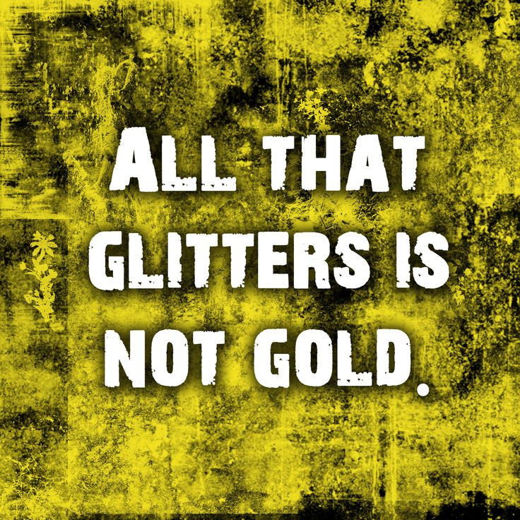 not all that glitters is gold - 736×736