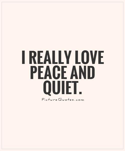 Peace Love Quotes Download: Quiet Life Quotes. QuotesGram