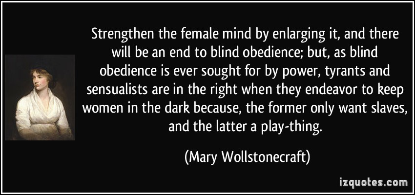 an analysis of mary wollstonecrafts an end to blind obedience Literature: romanticism term papers (paper 7451) on end to blind obedience: literature, in its finest, is on the cutting edge of society an end to blind obedience, written by mary wollstonecraft is an example of the men that wollstonecraft sought to persuade because she knew they.