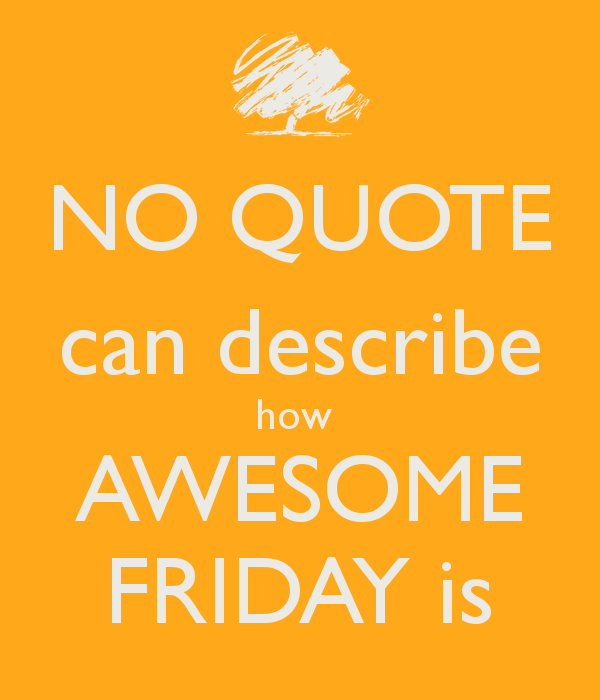 Awesome Friday Quotes. QuotesGram