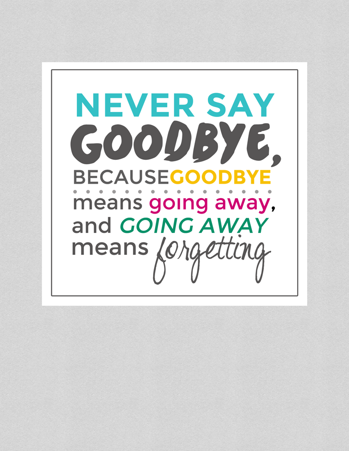 Friendship Quotes Never Say Goodbye : Never got to say goodbye quotes quotesgram