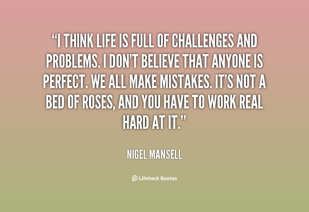 life is full of challenges essay A child explains the effects of adhd on his life with help from  when i have a  test or a quiz, i challenge myself to get it done by a certain time that keeps me.