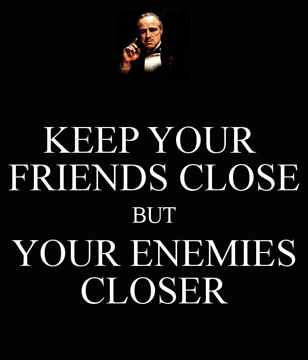 Quotes About Friends And Enemies: Enemies Closer Quotes. QuotesGram