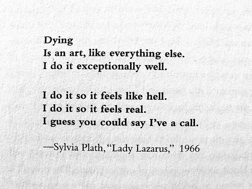 the theme of death in life and poetry of sylvia plath Poet and author sylvia plath's writing was emotional and electric, but  influence  on her writing and her life extended so far beyond her mental illness and death   literary heritage seems to be a major theme in plath's life.
