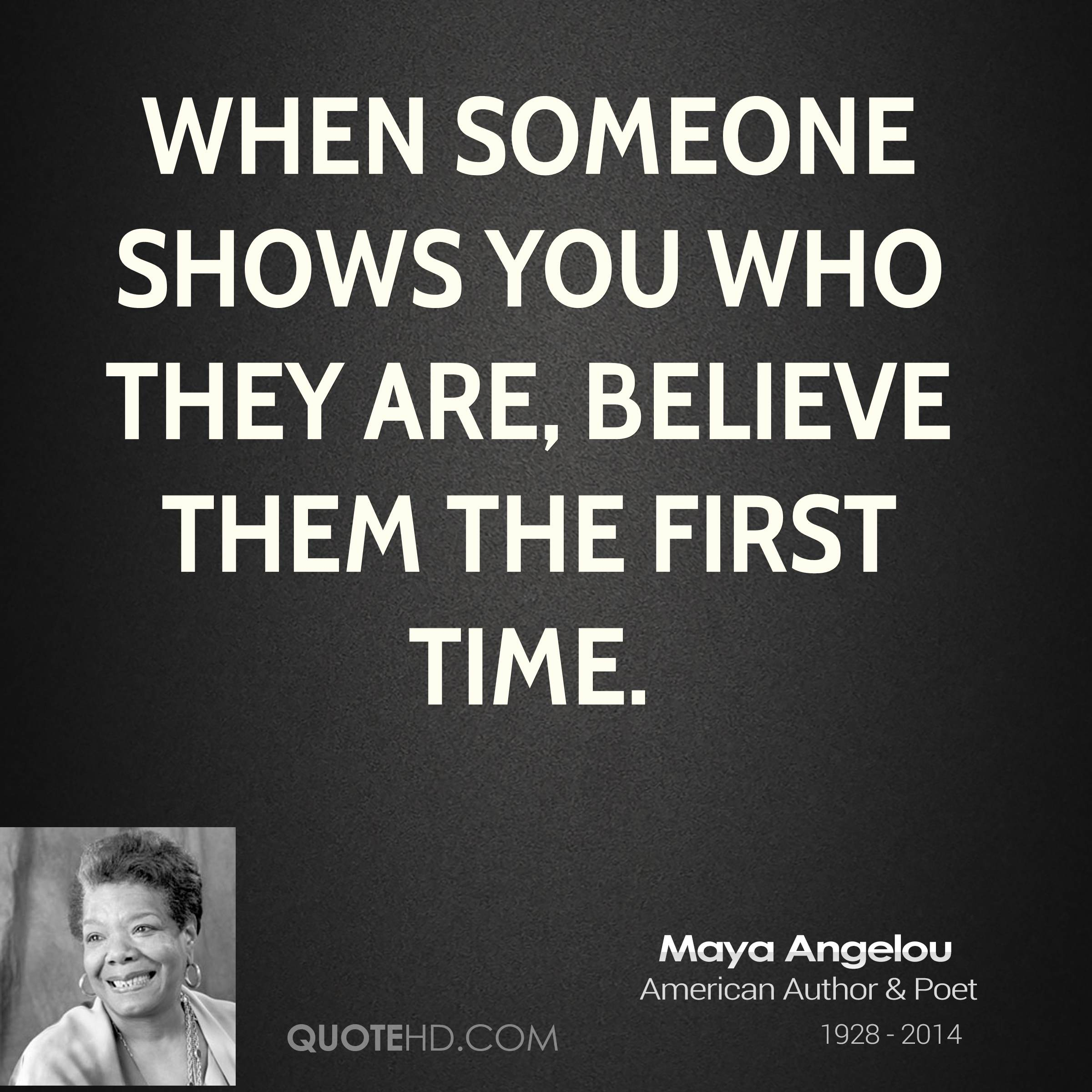 Maya Angelou Quote People Will For Get: When People Show Who They Are Quotes Sayings. QuotesGram