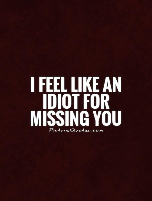 Feeling Like An Idiot Quotes. QuotesGram