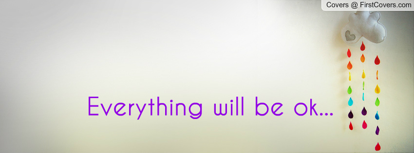 Everything Will Be Ok Quotes For Facebook. QuotesGram