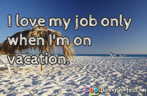 Quotes about vacation time quotesgram for Where do i want to go on vacation