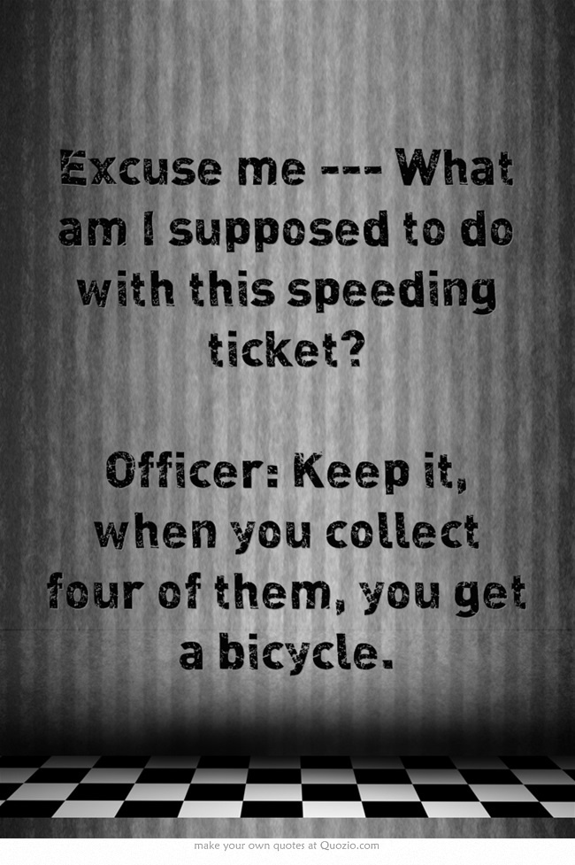 Where Are You Going Where Have You Been Movie Speeding Ticket Quotes...