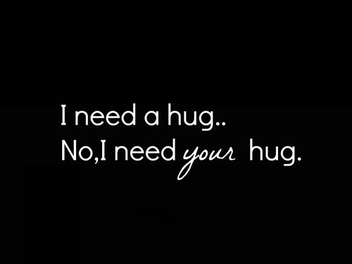 I Want To Cuddle With You Quotes: I Need Your Hug Quotes. QuotesGram