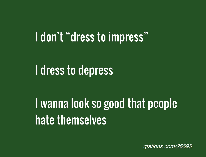 Dress To Impress Quotes. QuotesGram