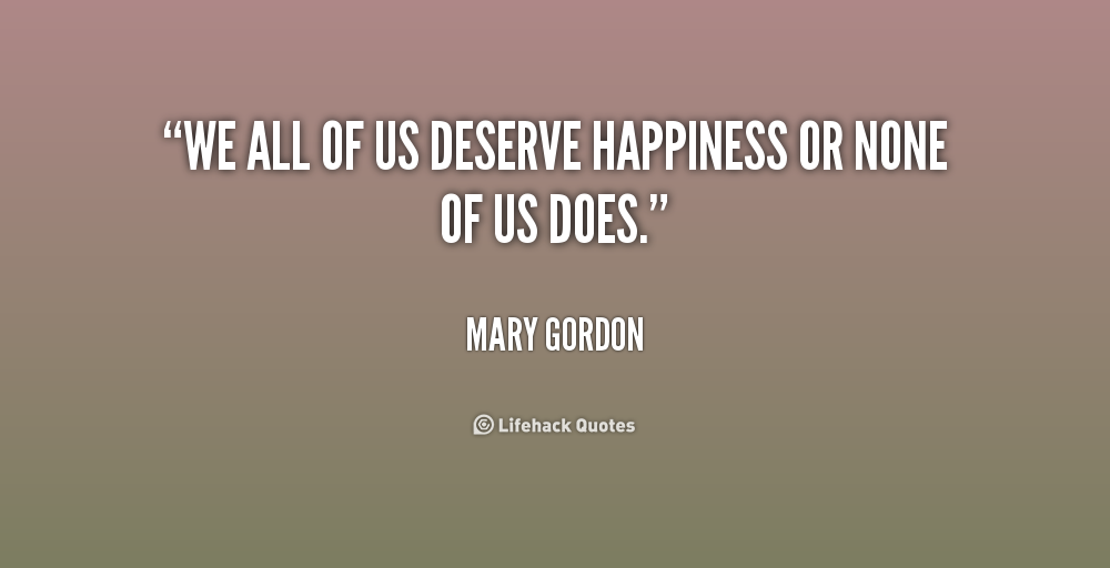 You Deserve Happiness Quotes. QuotesGram