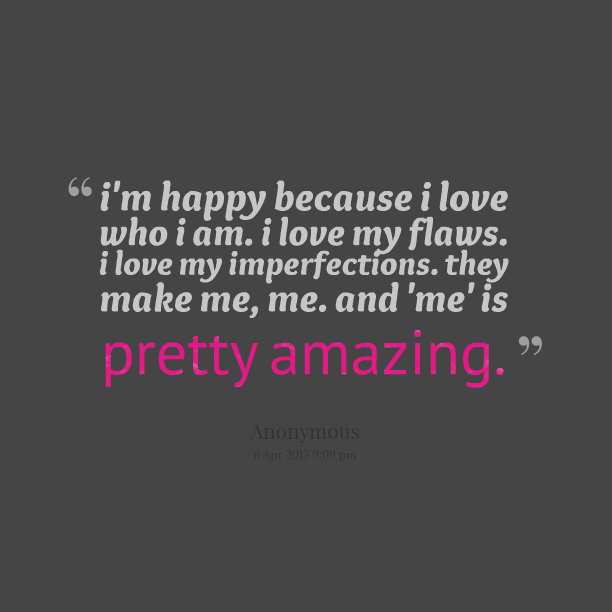 ... -11824-im-happy-because-i-love-who-i-am-i-love-my-flaws-i-love.png