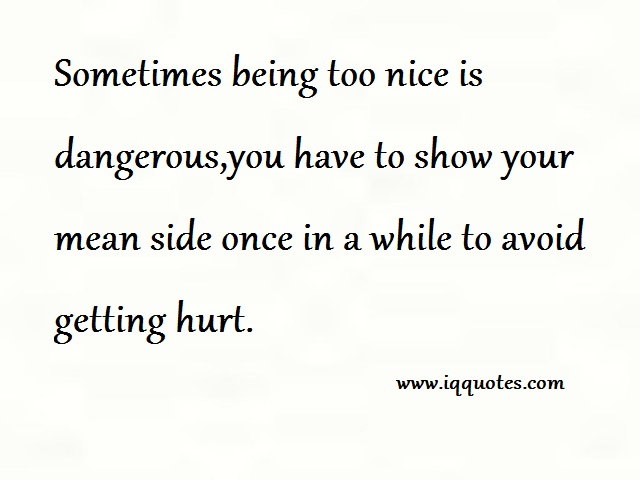 Being Too Nice Quotes. QuotesGram