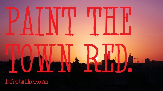 paint the town red quotes quotesgram