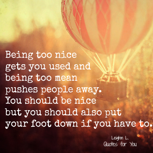 Too Kind Quotes: Quotes About Being Too Nice. QuotesGram