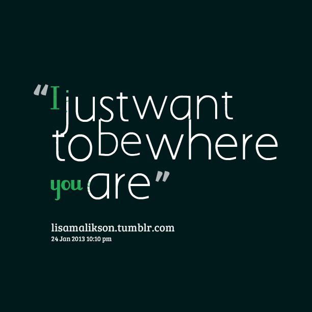 Wanna Be With You Quotes: Want To Be With You Quotes. QuotesGram