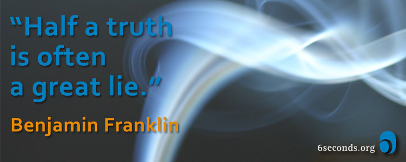 """half a truth is often a """"we can only control people if we tell half-truth if we shade what's true,   however, instead of telling the truth we often hide it because we don't."""