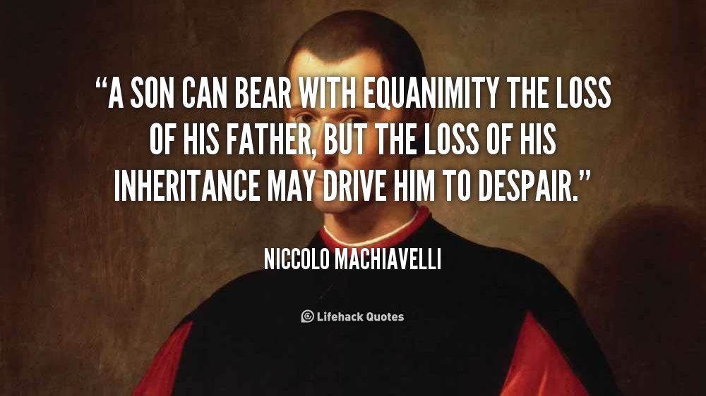 Quote Niccolo Machiavelli A Son Can Bear With Equanimity The