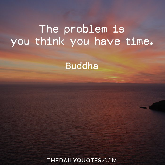 Buddhist Quotes On Time: You Think You Have Time Quotes. QuotesGram