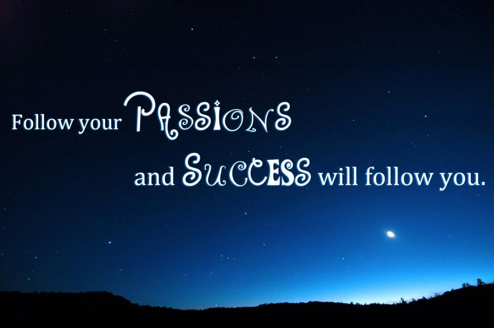 "following your passion If you're a young person in america, you've undoubtedly been bombarded by calls to ""follow your passion,"" ""pursue your dreams,"" or ""do what you love and love what you do"" but do these sugary mantras truly represent the path to vocational clarity, economic abundance, personal ."