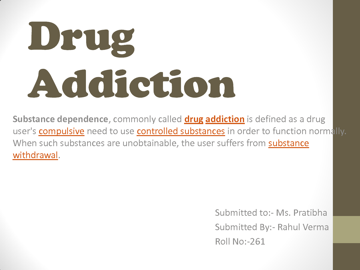 drug addiction and time Easy-to-read information about the effects of commonly abused drugs, drug addiction, and drug addiction recovery and treatment.