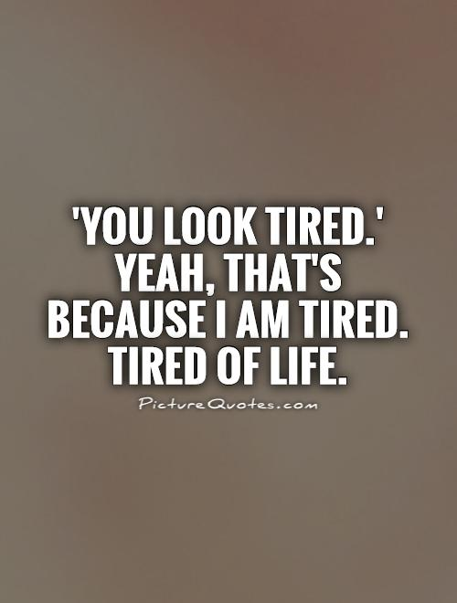 I Am So Tired Quotes. QuotesGram