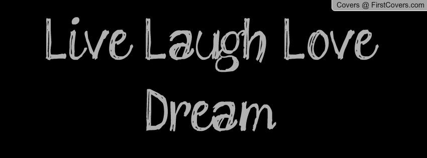 Live Love Laugh Quote: Live Laugh Love Dream Quotes. QuotesGram